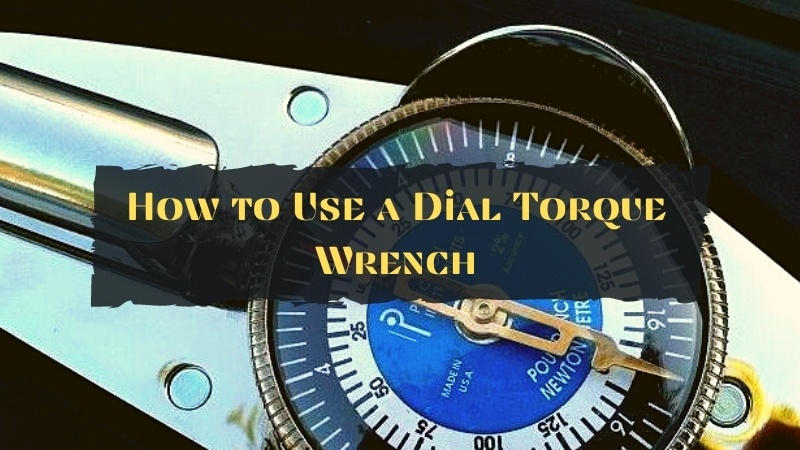 how to use dial torque wench?