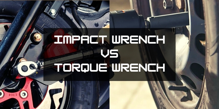 What are the differences between Impact Wrench VS Torque Wrench?