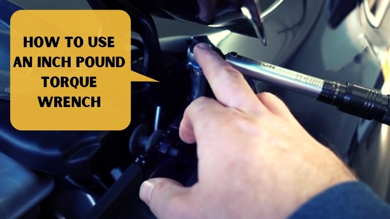 How to Use an Inch Pound Torque Wrench