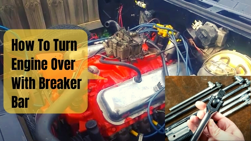 how to turn engine over with breaker bar